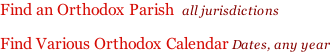 Find an Orthodox Parish  all jurisdictions  Find Various Orthodox Calendar Dates, any year